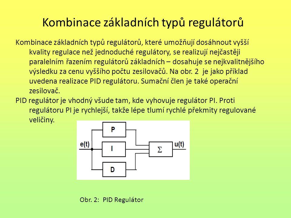 Kombinace základních typů regulátorů Kombinace základních typů regulátorů, které umožňují dosáhnout vyšší kvality regulace než jednoduché regulátory,