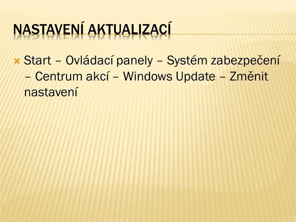  Start – Ovládací panely – Systém zabezpečení – Centrum akcí – Windows Update – Změnit nastavení