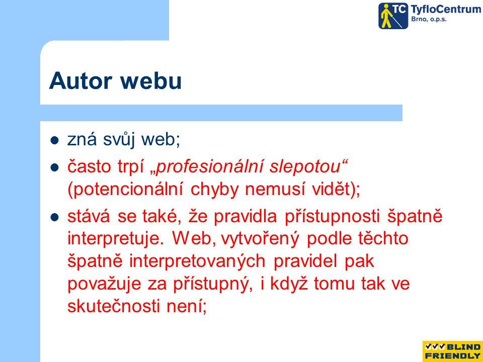 """Autor webu zná svůj web; často trpí """"profesionální slepotou (potencionální chyby nemusí vidět); stává se také, že pravidla přístupnosti špatně interpretuje."""