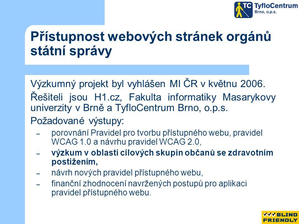 Výzkum v oblasti cílových skupin - praktické testy Praktické testy byly provedeny na vybraných webech státní správy, splňujících v dostatečné míře Pravidla pro tvorbu přístupného webu, vydaná MI ČR.