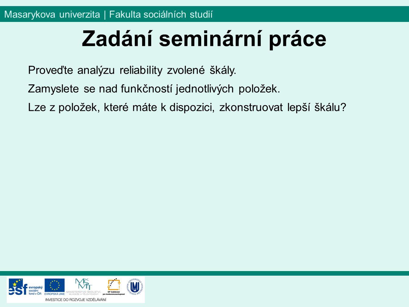 Masarykova univerzita | Fakulta sociálních studií Proveďte analýzu reliability zvolené škály.