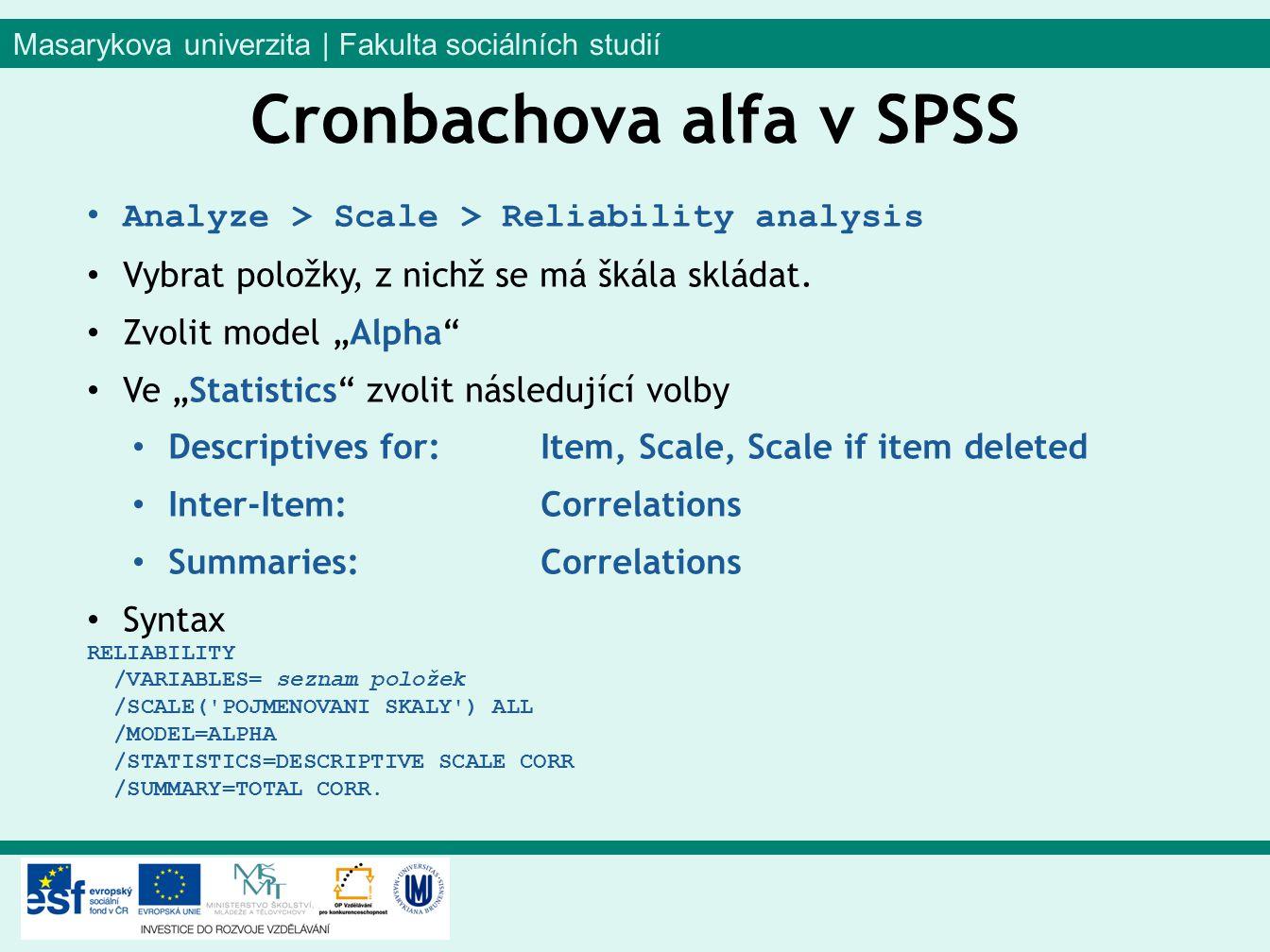 Masarykova univerzita | Fakulta sociálních studií Analyze > Scale > Reliability analysis Vybrat položky, z nichž se má škála skládat.