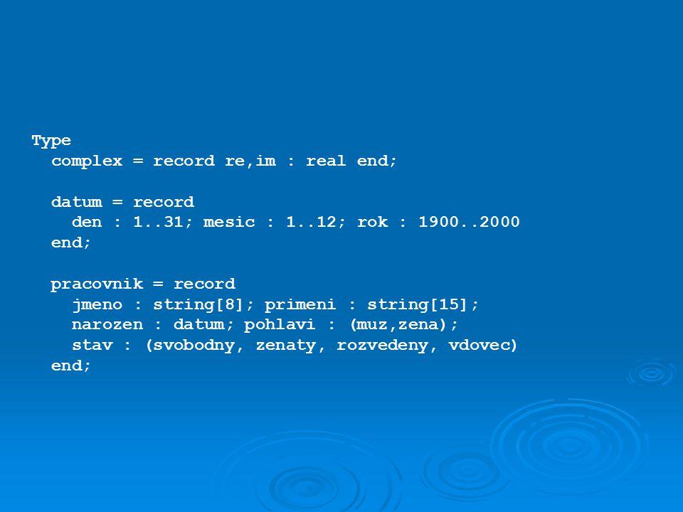 Přístup k jednotlivým položkám proměnných typu záznam se provádí pomocí selektoru záznamu tvaru: proměnná typu zaznam.