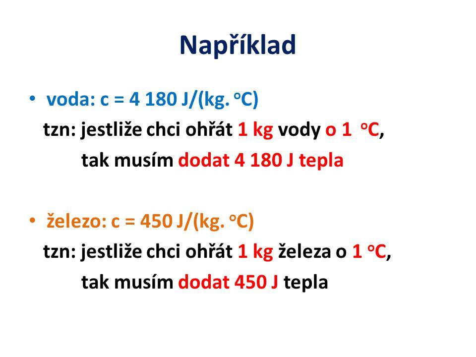 Například voda: c = 4 180 J/(kg.