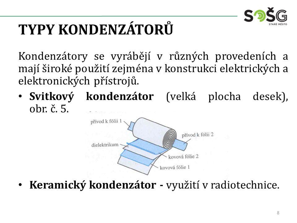 TYPY KONDENZÁTORŮ Kondenzátory se vyrábějí v různých provedeních a mají široké použití zejména v konstrukci elektrických a elektronických přístrojů. S