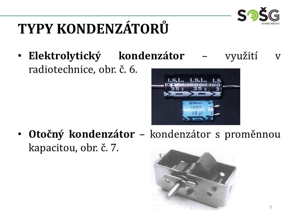 TYPY KONDENZÁTORŮ Elektrolytický kondenzátor – využití v radiotechnice, obr. č. 6. Otočný kondenzátor – kondenzátor s proměnnou kapacitou, obr. č. 7.