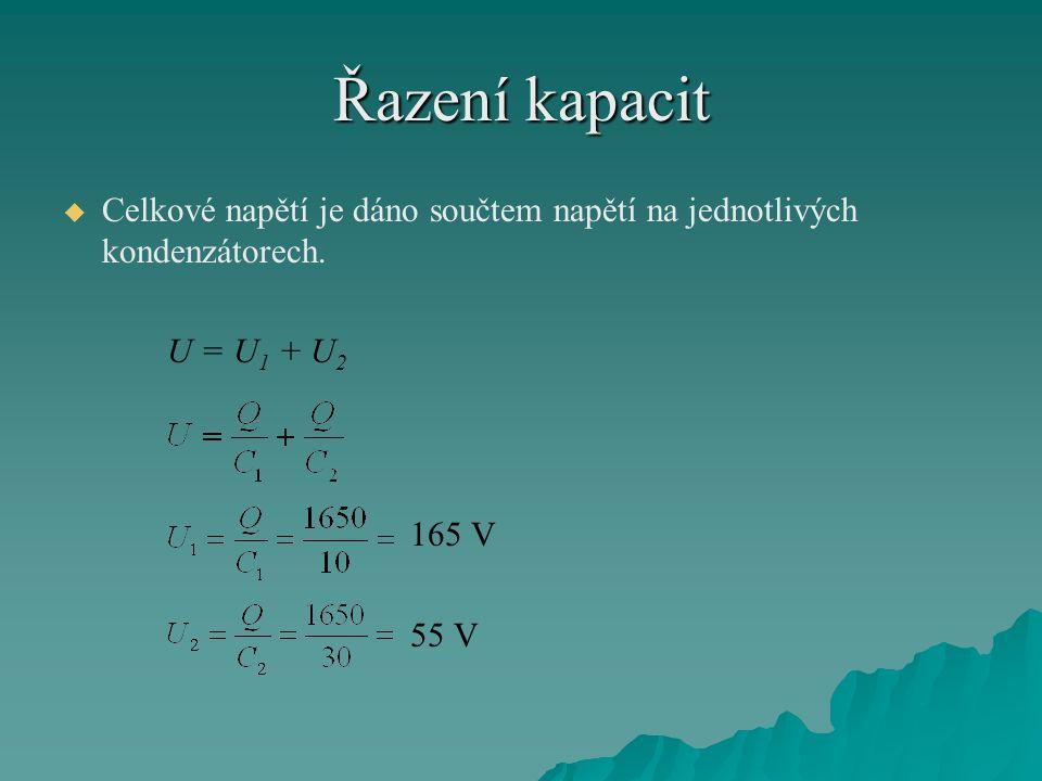 Řazení kapacit   Celkové napětí je dáno součtem napětí na jednotlivých kondenzátorech. U = U 1 + U 2 165 V 55 V