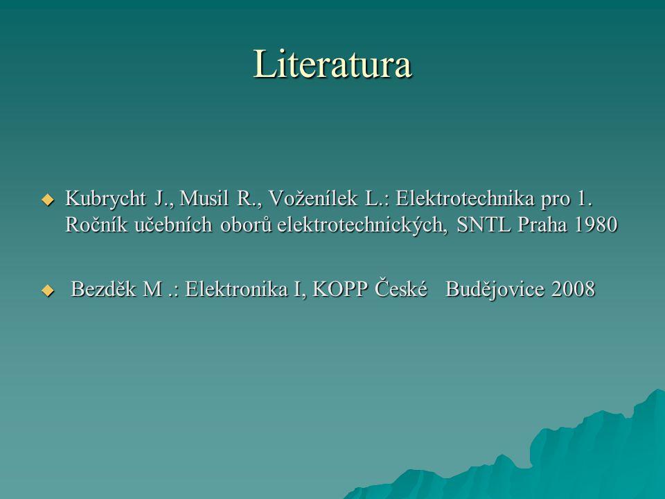 Literatura  Kubrycht J., Musil R., Voženílek L.: Elektrotechnika pro 1. Ročník učebních oborů elektrotechnických, SNTL Praha 1980  Bezděk M.: Elektr