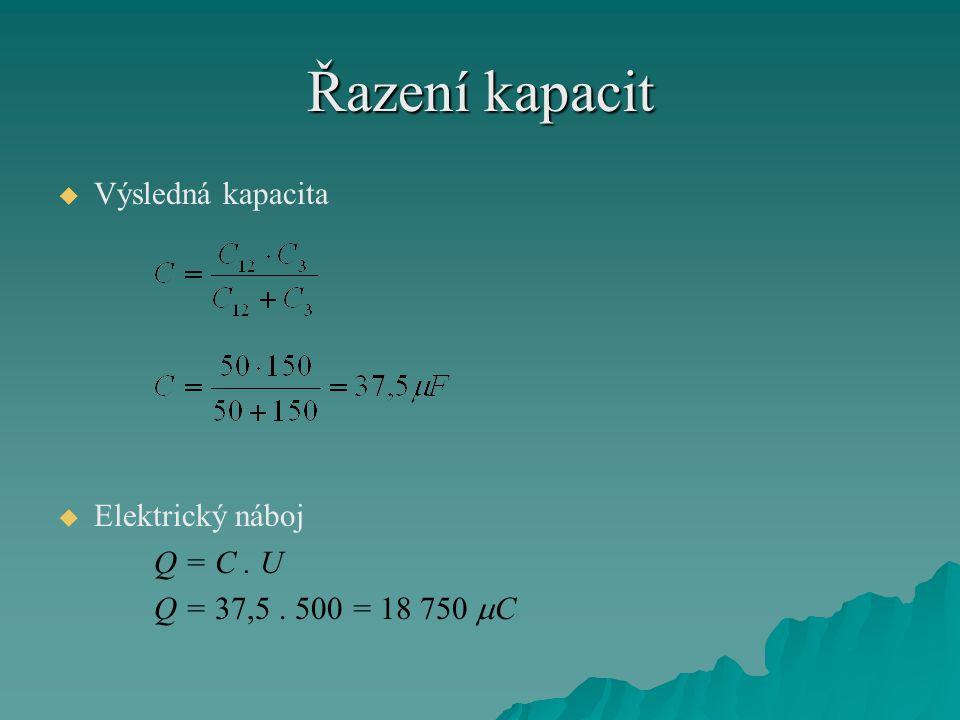 Řazení kapacit   Výsledná kapacita   Elektrický náboj Q = C. U Q = 37,5. 500 = 18 750  C