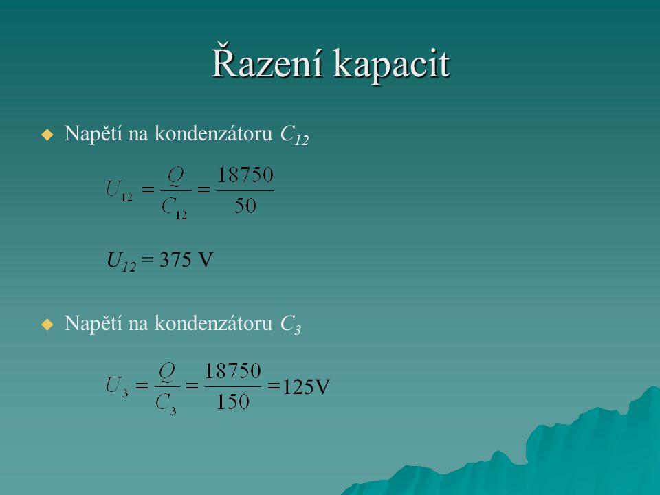 Řazení kapacit   Napětí na kondenzátoru C 12 U 12 = 375 V   Napětí na kondenzátoru C 3 125V