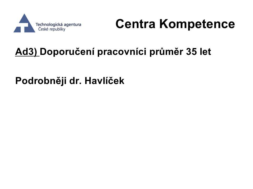 Centra Kompetence Ad3) Doporučení pracovníci průměr 35 let Podrobněji dr. Havlíček