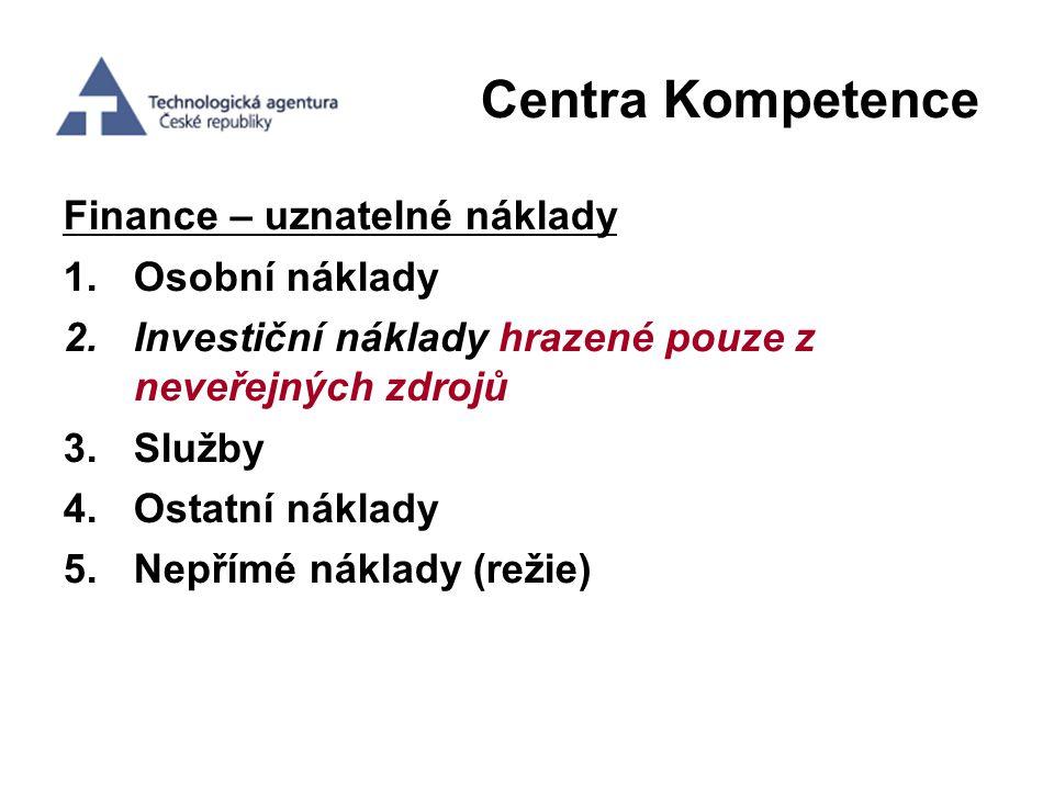 Centra Kompetence Finance – uznatelné náklady 1.Osobní náklady 2.Investiční náklady hrazené pouze z neveřejných zdrojů 3.Služby 4.Ostatní náklady 5.Ne