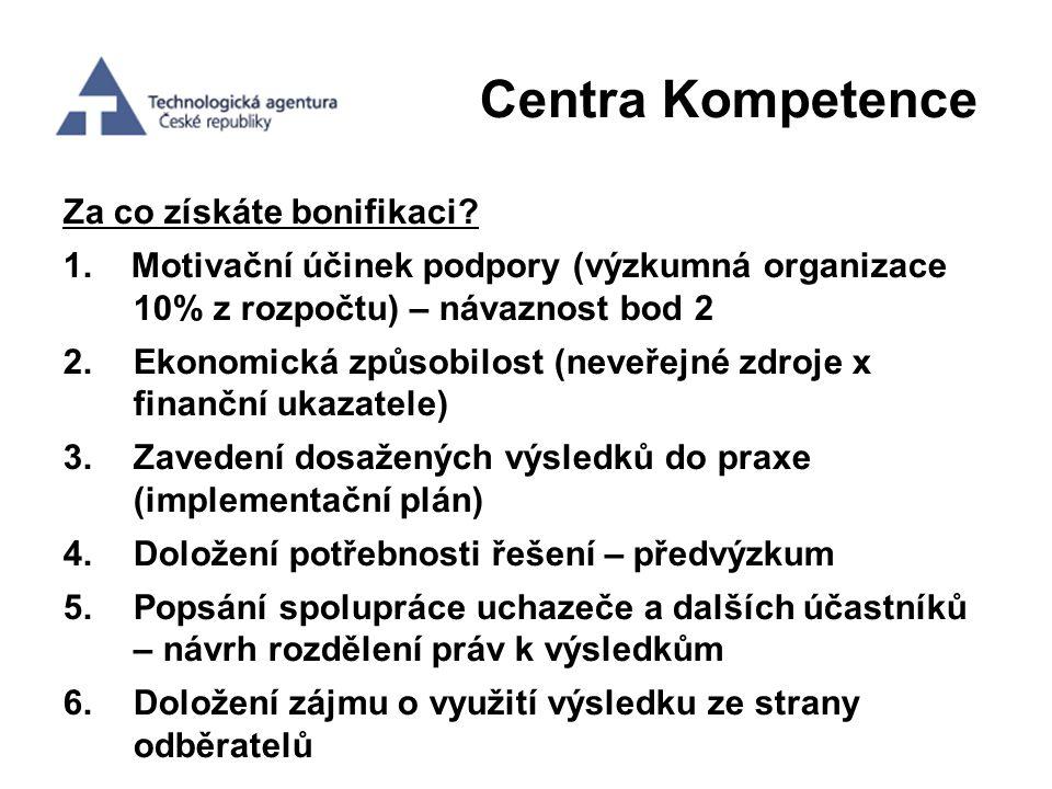 Centra Kompetence Za co získáte bonifikaci? 1. Motivační účinek podpory (výzkumná organizace 10% z rozpočtu) – návaznost bod 2 2.Ekonomická způsobilos