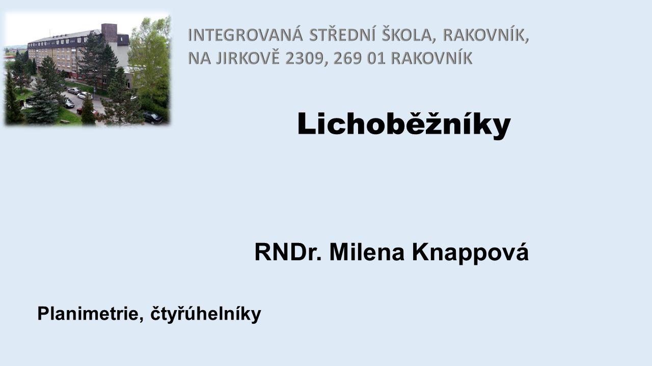 Lichoběžníky RNDr. Milena Knappová Planimetrie, čtyřúhelníky