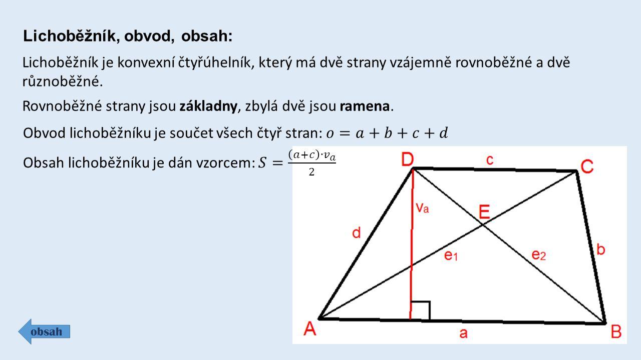 Lichoběžník, obvod, obsah: obsah Lichoběžník je konvexní čtyřúhelník, který má dvě strany vzájemně rovnoběžné a dvě různoběžné.