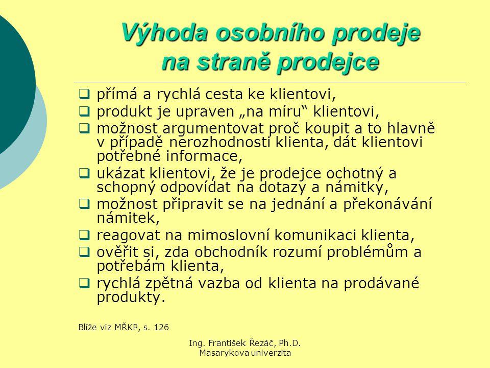 Ing. František Řezáč, Ph.D. Masarykova univerzita Výhoda osobního prodeje na straně prodejce  přímá a rychlá cesta ke klientovi,  produkt je upraven