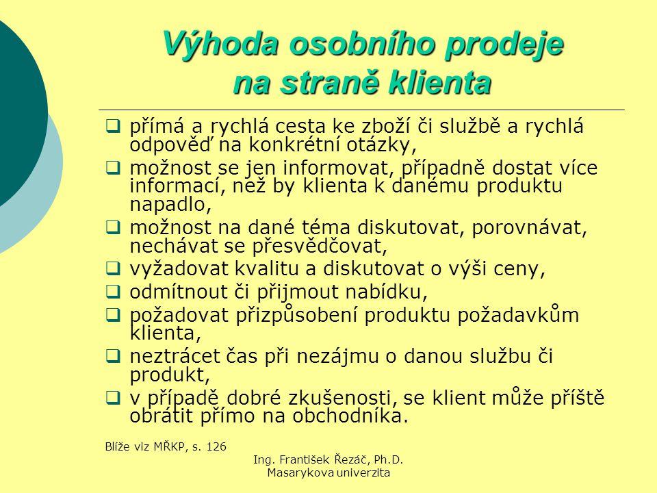 Ing. František Řezáč, Ph.D. Masarykova univerzita Výhoda osobního prodeje na straně klienta  přímá a rychlá cesta ke zboží či službě a rychlá odpověď