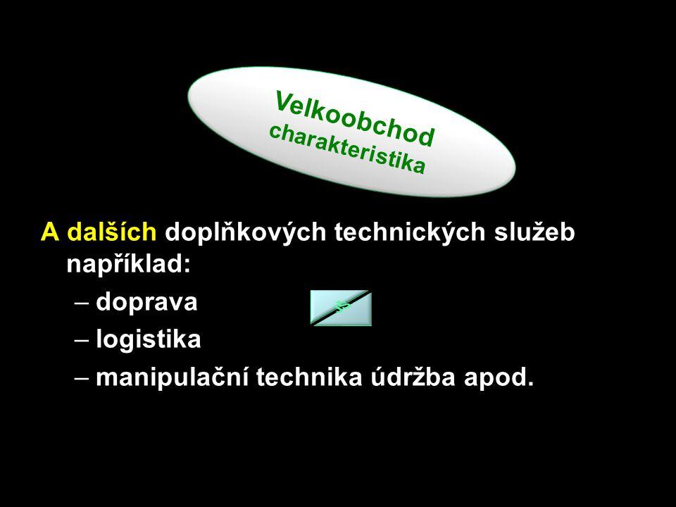 A dalších doplňkových technických služeb například: –doprava –logistika –manipulační technika údržba apod.