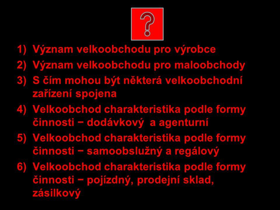 1)Význam velkoobchodu pro výrobce 2)Význam velkoobchodu pro maloobchody 3)S čím mohou být některá velkoobchodní zařízení spojena 4)Velkoobchod charakt
