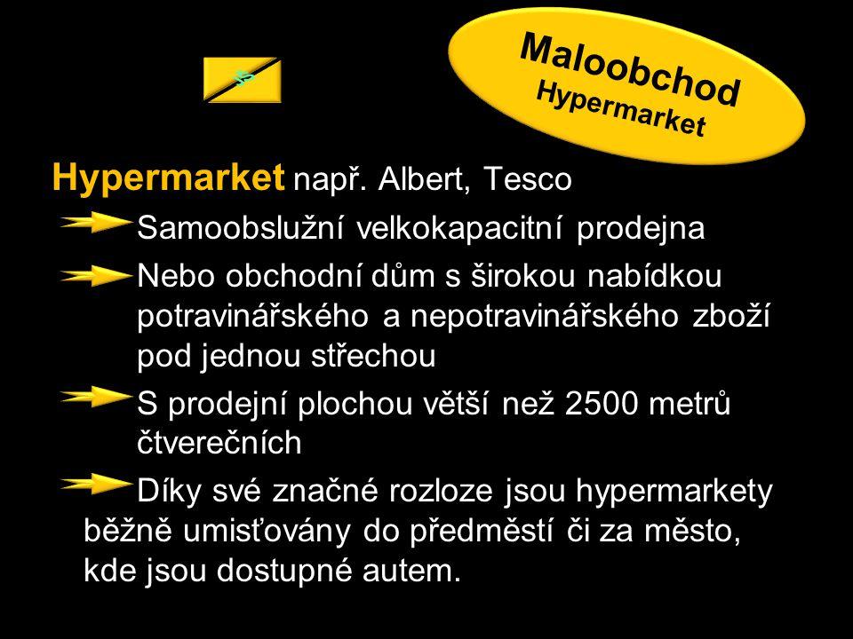 Hypermarket např. Albert, Tesco Samoobslužní velkokapacitní prodejna Nebo obchodní dům s širokou nabídkou potravinářského a nepotravinářského zboží po