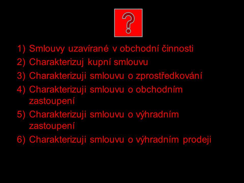 1)Smlouvy uzavírané v obchodní činnosti 2)Charakterizuj kupní smlouvu 3)Charakterizuji smlouvu o zprostředkování 4)Charakterizuji smlouvu o obchodním