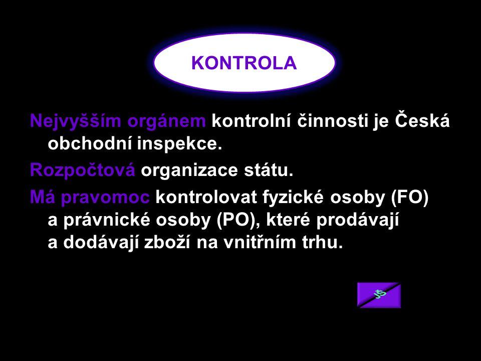 Nejvyšším orgánem kontrolní činnosti je Česká obchodní inspekce. Rozpočtová organizace státu. Má pravomoc kontrolovat fyzické osoby (FO) a právnické o