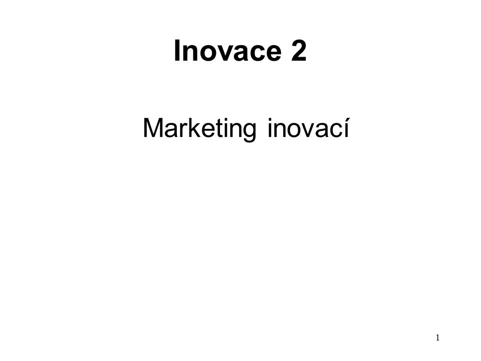 Marketing inovací Inovace 2 1
