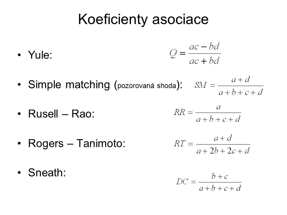 Koeficienty asociace Yule: Simple matching ( pozorovaná shoda ): Rusell – Rao: Rogers – Tanimoto: Sneath: