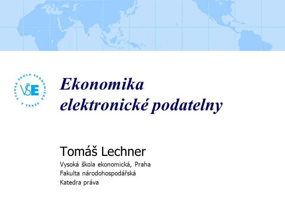 Ekonomika elektronické podatelny Tomáš Lechner Vysoká škola ekonomická, Praha Fakulta národohospodářská Katedra práva