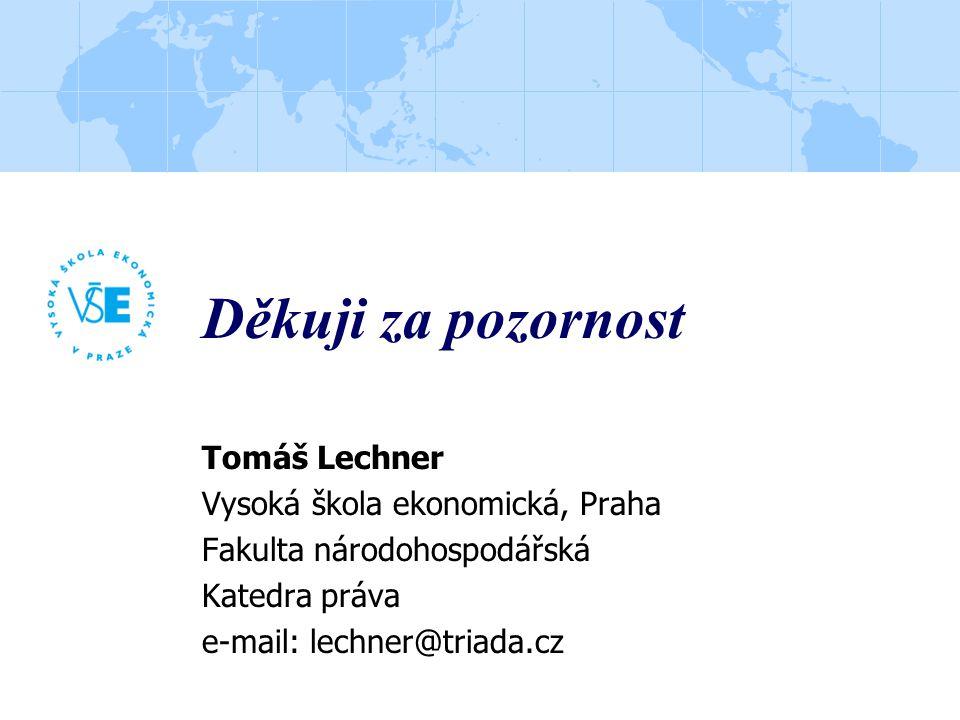 Děkuji za pozornost Tomáš Lechner Vysoká škola ekonomická, Praha Fakulta národohospodářská Katedra práva e-mail: lechner@triada.cz