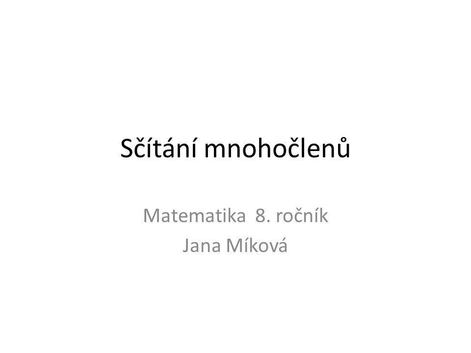 Sčítání mnohočlenů Matematika 8. ročník Jana Míková