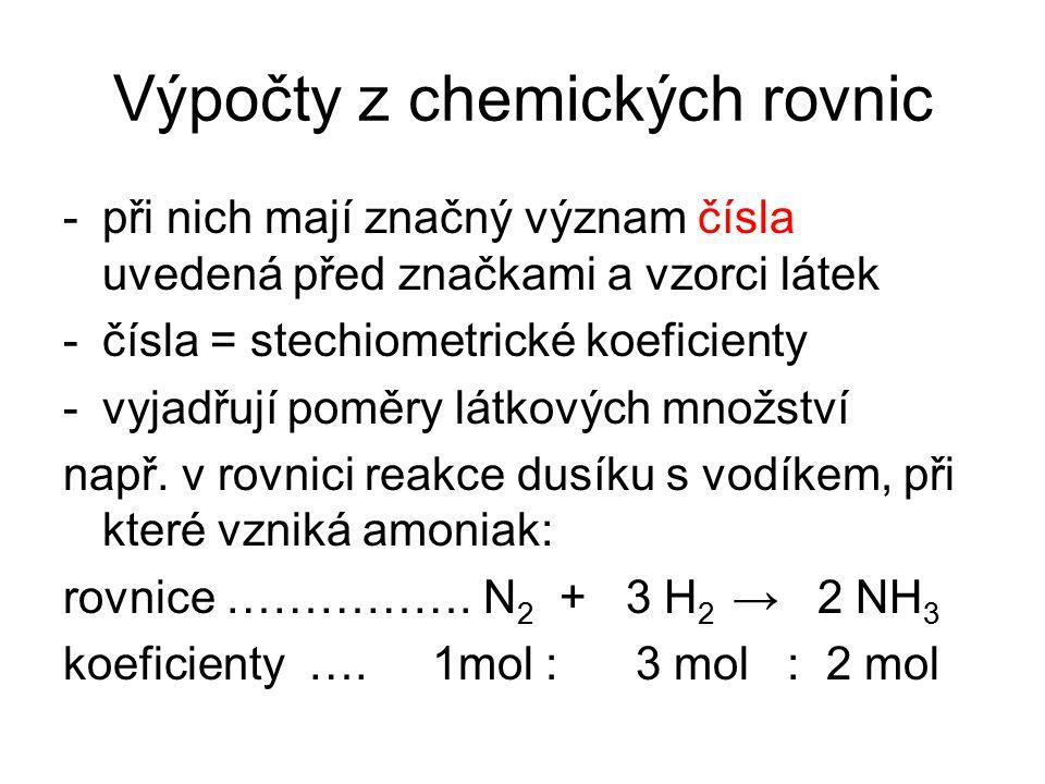 Výpočty z chemických rovnic -při nich mají značný význam čísla uvedená před značkami a vzorci látek -čísla = stechiometrické koeficienty -vyjadřují po