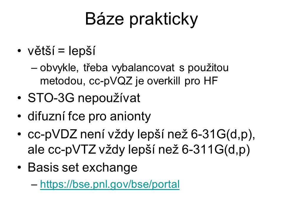 Báze prakticky větší = lepší –obvykle, třeba vybalancovat s použitou metodou, cc-pVQZ je overkill pro HF STO-3G nepoužívat difuzní fce pro anionty cc-pVDZ není vždy lepší než 6-31G(d,p), ale cc-pVTZ vždy lepší než 6-311G(d,p) Basis set exchange –https://bse.pnl.gov/bse/portalhttps://bse.pnl.gov/bse/portal