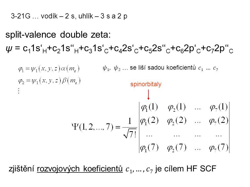 split-valence double zeta: ψ = c 1 1s' H +c 2 1s'' H +c 3 1s' C +c 4 2s' C +c 5 2s'' C +c 6 2p' C +c 7 2p'' C 3-21G … vodík – 2 s, uhlík – 3 s a 2 p spinorbitaly
