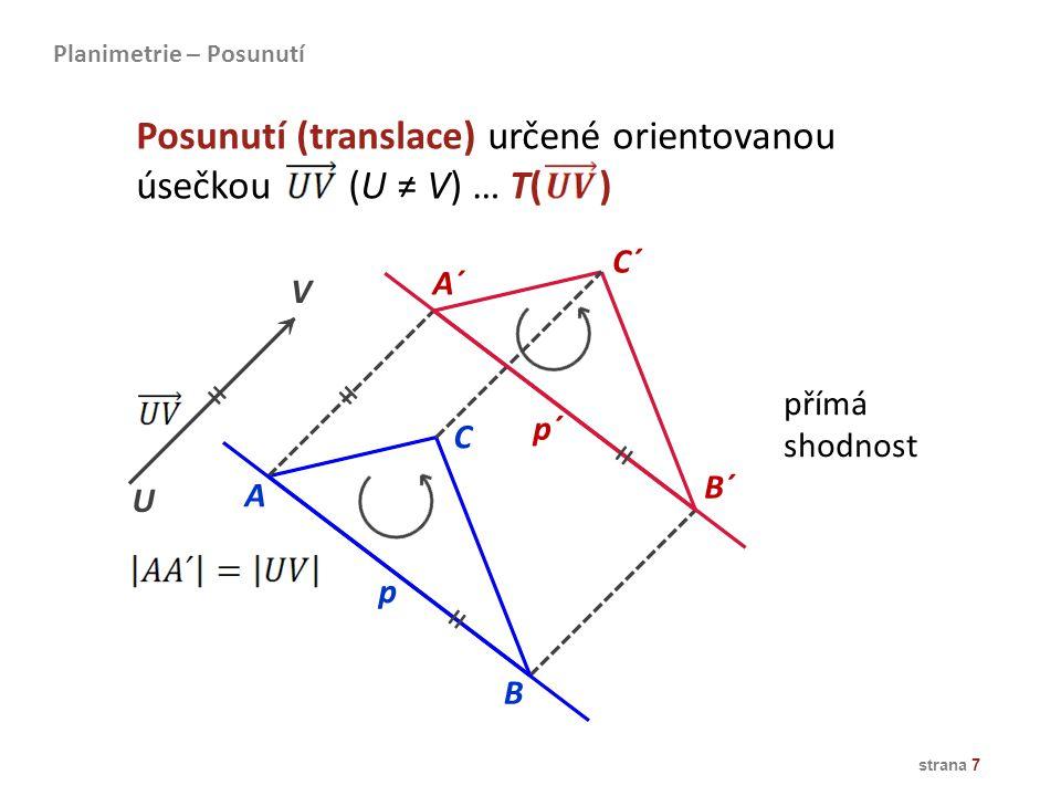 strana 8 p=p´q=q´r=r´ U V Samodružné body: žádné Samodružné přímky: všechny přímky rovnoběžné s orientovanou úsečkou Planimetrie – Posunutí ====