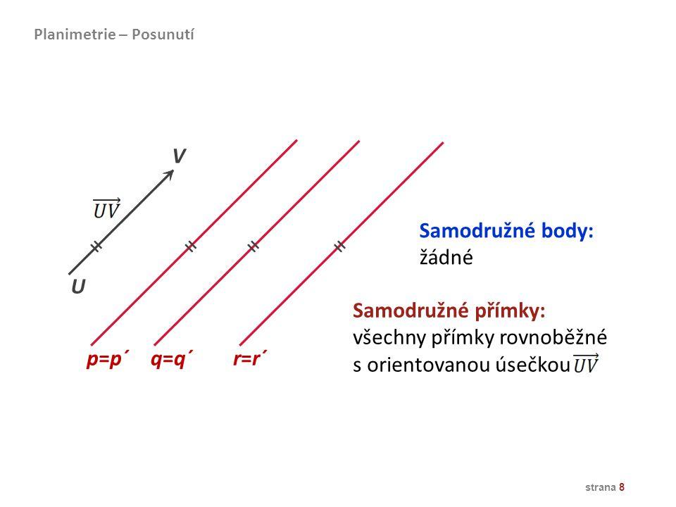 strana 9 přímá shodnost α A B C C´ B´ A´ p p´ S Otočení (rotace) kolem středu S o úhel velikosti α (0° < α < 360°) v daném smyslu … R(S, α) Planimetrie – Otočení