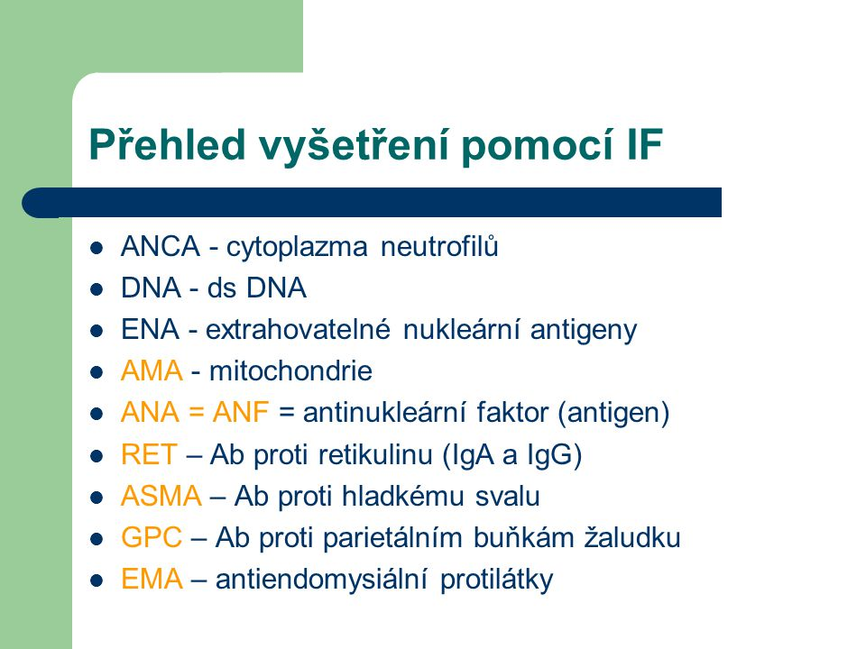 Přehled vyšetření pomocí IF ANCA - cytoplazma neutrofilů DNA - ds DNA ENA - extrahovatelné nukleární antigeny AMA - mitochondrie ANA = ANF = antinukle