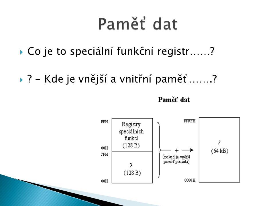  Co je to speciální funkční registr……  - Kde je vnější a vnitřní paměť…….