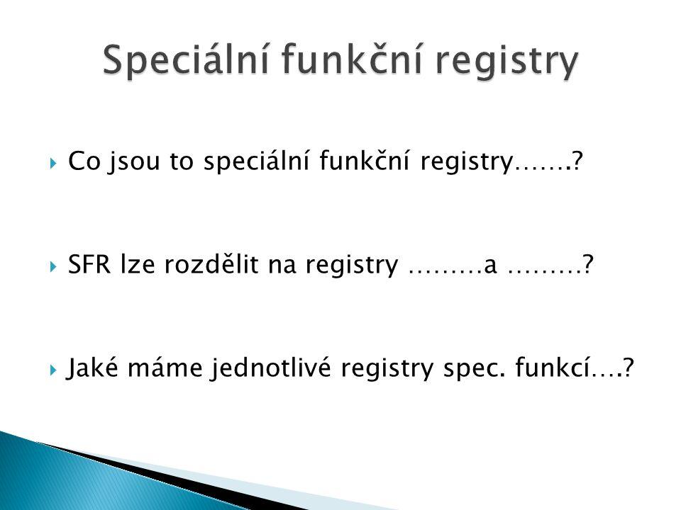  Co jsou to speciální funkční registry…….. SFR lze rozdělit na registry ………a ……….