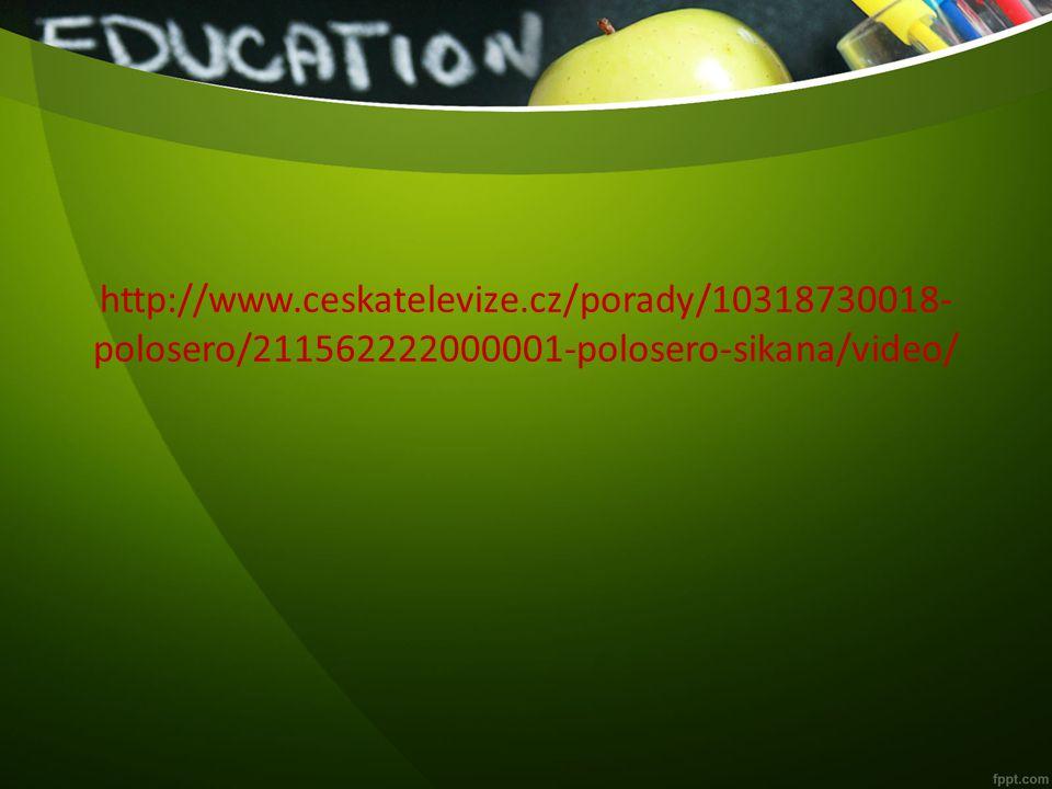 http://www.ceskatelevize.cz/porady/10318730018- polosero/211562222000001-polosero-sikana/video/