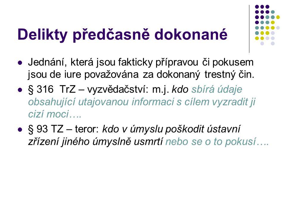 Delikty předčasně dokonané Jednání, která jsou fakticky přípravou či pokusem jsou de iure považována za dokonaný trestný čin. § 316 TrZ – vyzvědačství