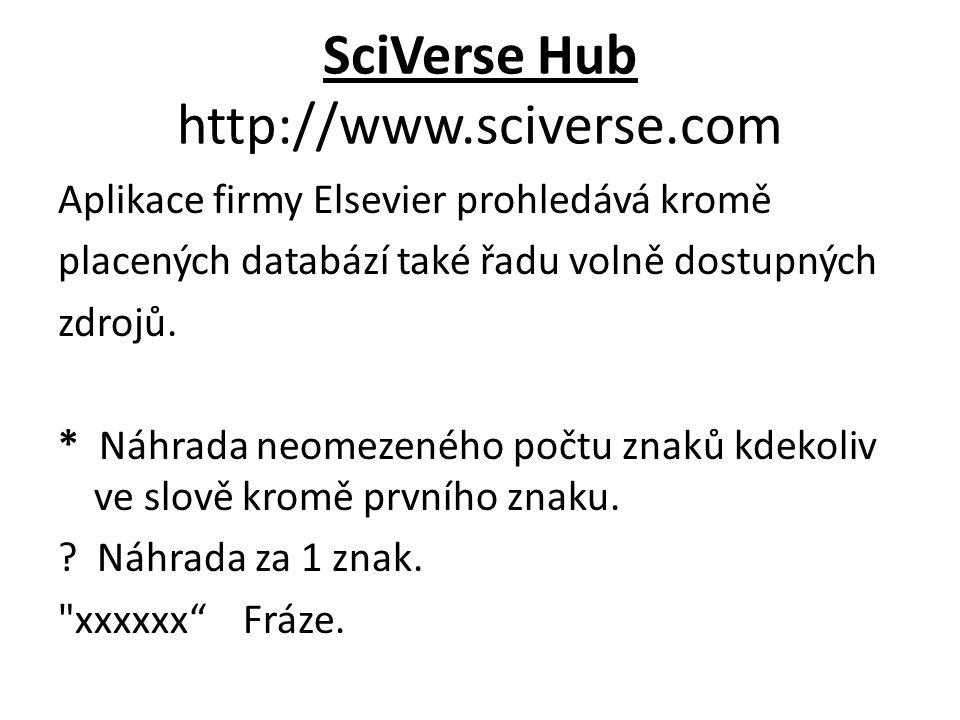 SciVerse Hub http://www.sciverse.com Aplikace firmy Elsevier prohledává kromě placených databází také řadu volně dostupných zdrojů.