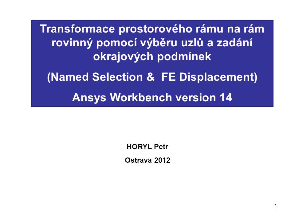 1 Transformace prostorového rámu na rám rovinný pomocí výběru uzlů a zadání okrajových podmínek (Named Selection & FE Displacement) Ansys Workbench ve