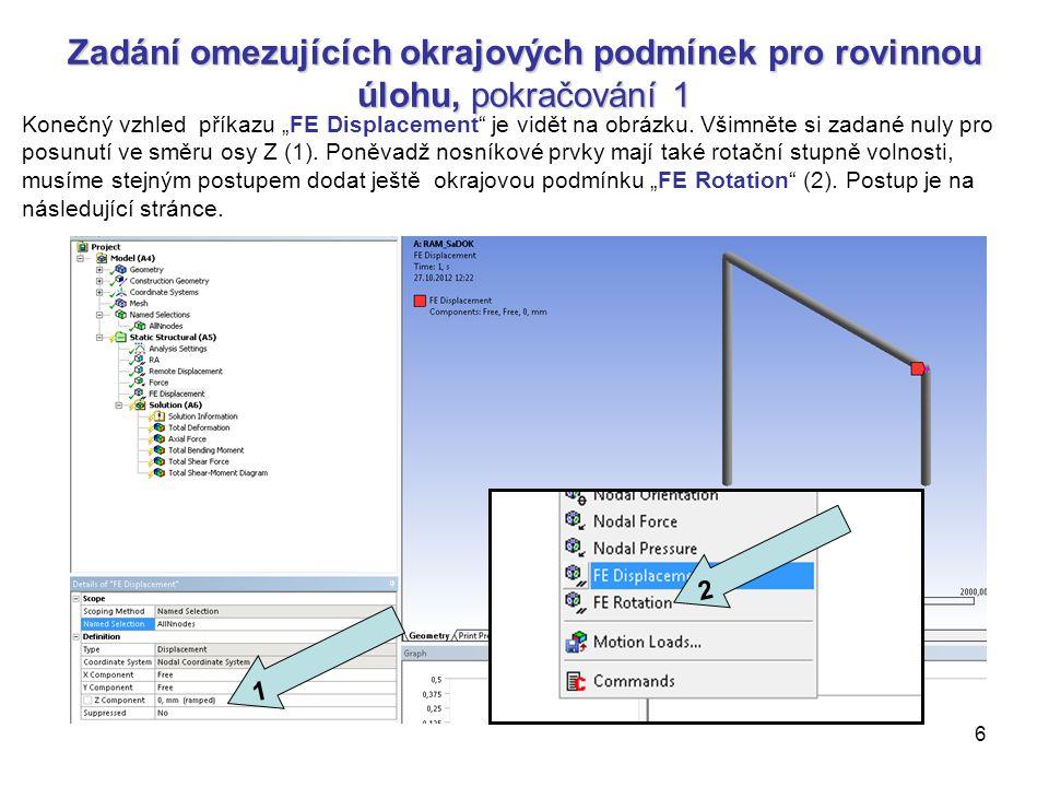 """7 Zadání omezujících okrajových podmínek pro rovinnou úlohu, pokračování 2 1 V detailním okně příkazu """"FE Rotation (1) zůstává volná pouze rotace kolem osy Z """" Rotation Z Free (2)."""
