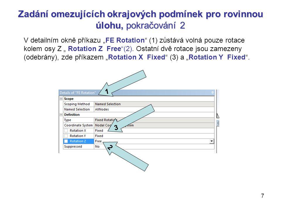 """7 Zadání omezujících okrajových podmínek pro rovinnou úlohu, pokračování 2 1 V detailním okně příkazu """"FE Rotation"""" (1) zůstává volná pouze rotace kol"""