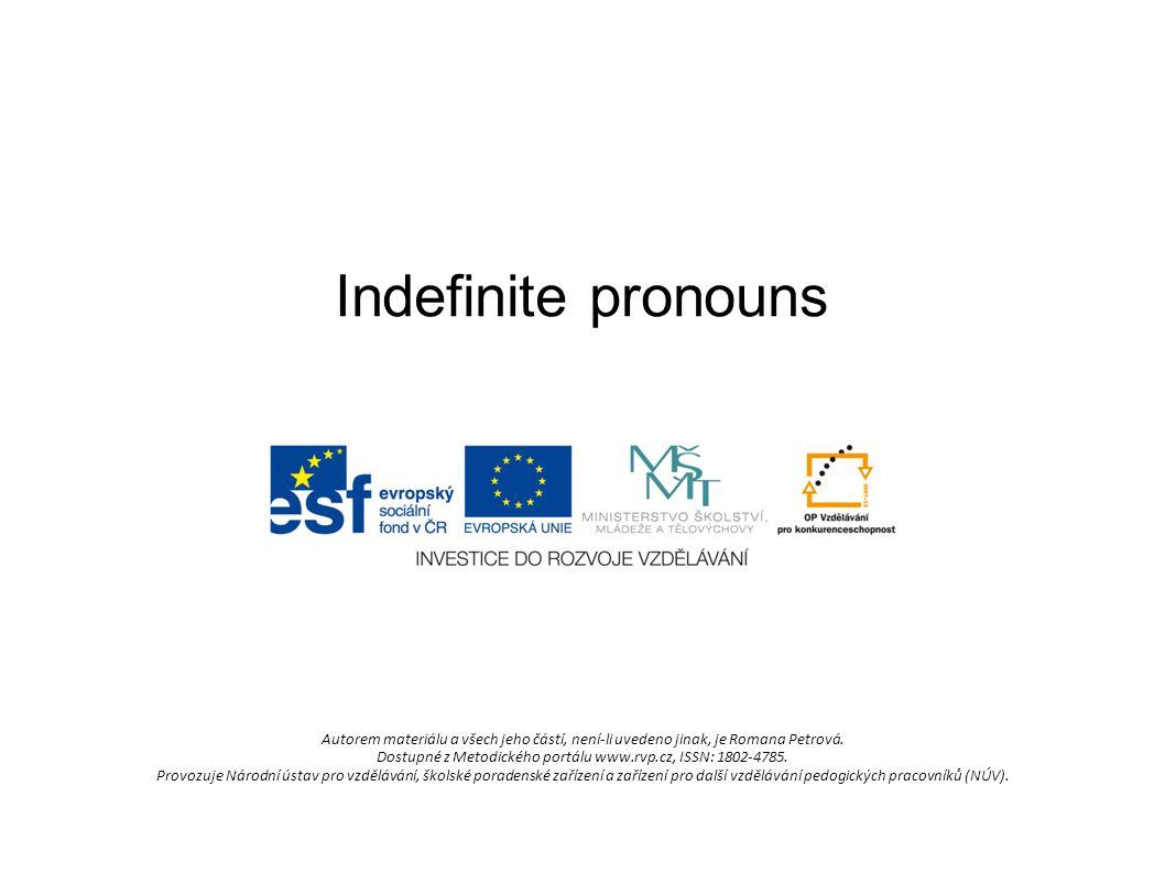 Indefinite pronouns Autorem materiálu a všech jeho částí, není-li uvedeno jinak, je Romana Petrová.
