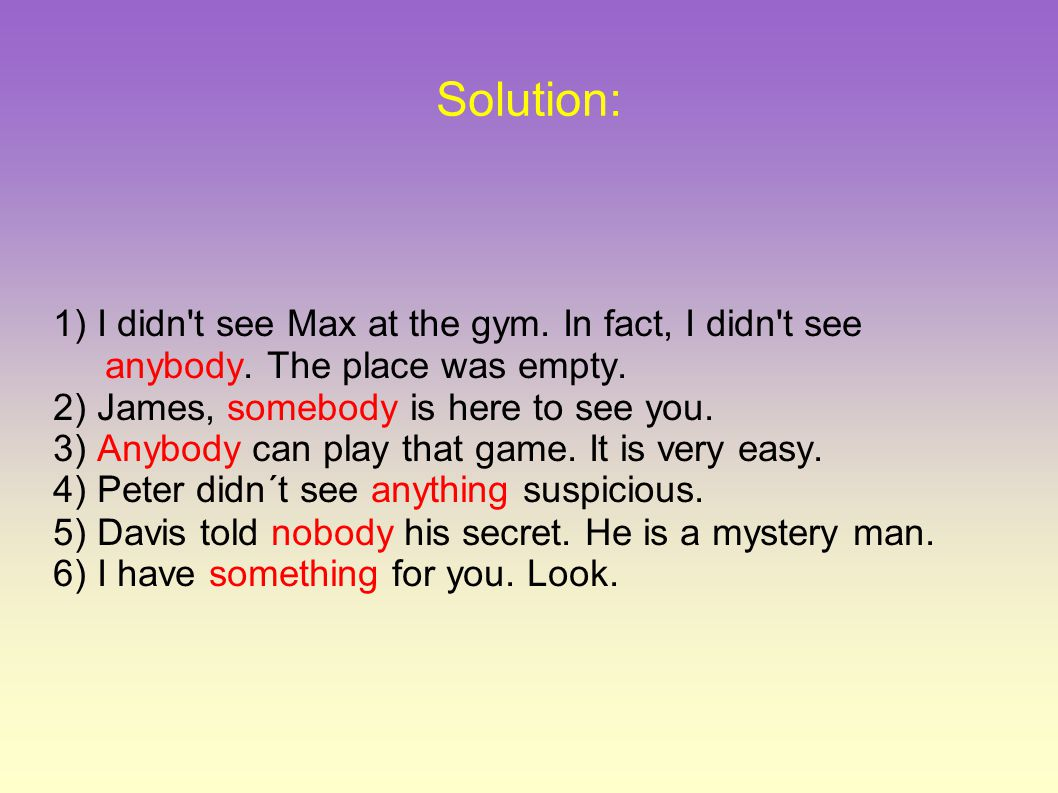 Solution: 1) I didn t see Max at the gym. In fact, I didn t see anybody.