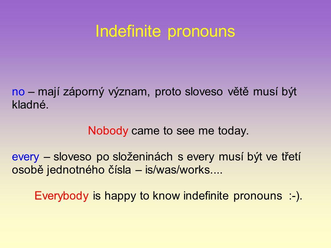 Indefinite pronouns no – mají záporný význam, proto sloveso větě musí být kladné.