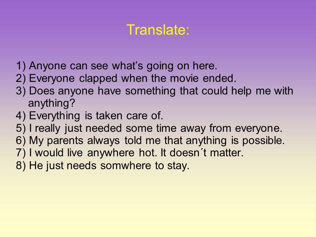 Solution 1) Kdokoli může vidět, oč tu běží.2) Každý zatleskal, když film skončil.