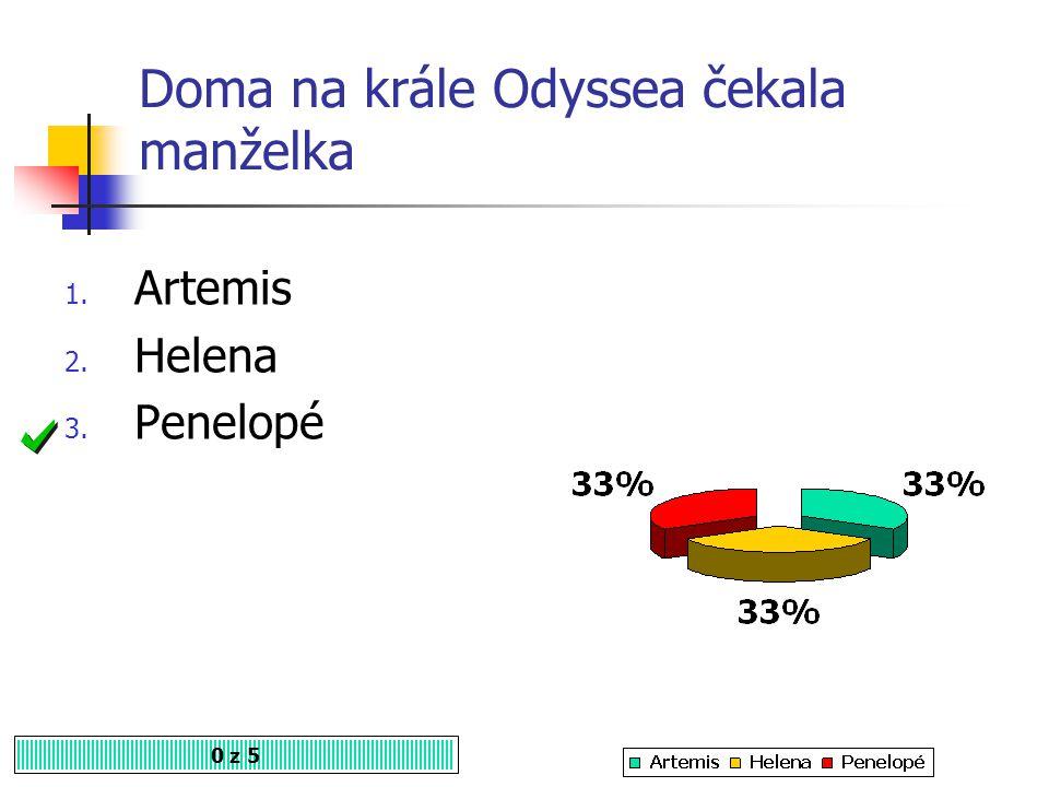 Jak dlouho trval králi Odysseovi návrat domů do Řecka? 0 z 5 1. 5 let 2. 10 let 3. 15 let